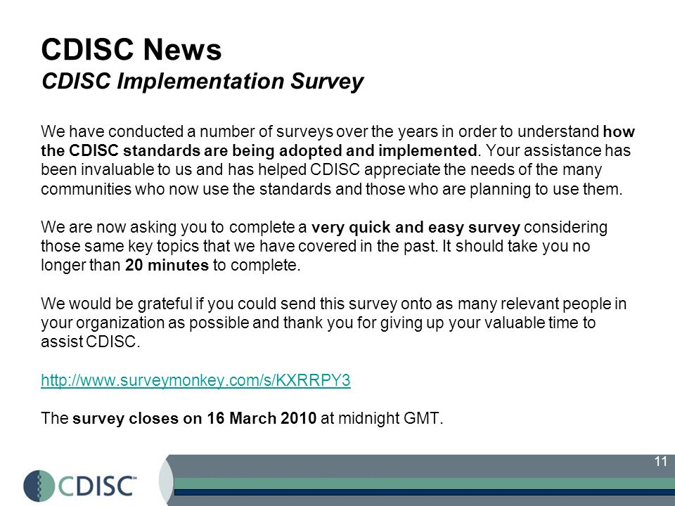 11 CDISC News CDISC Implementation Survey We have conducted a number of surveys over the years in order to understand how the CDISC standards are bein