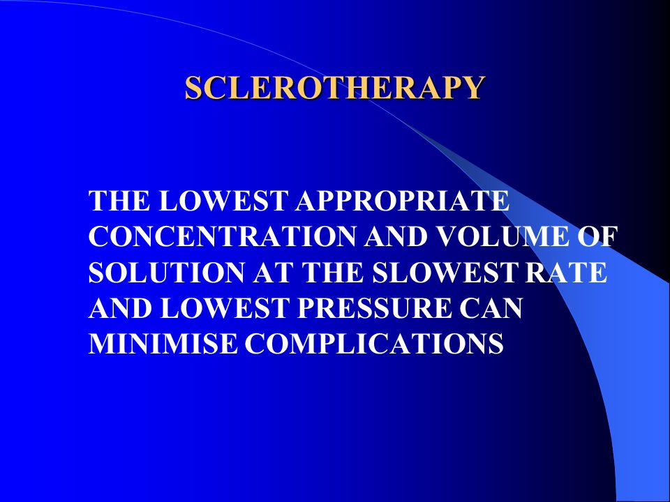 SCLEROTHERAPY THE LOWEST APPROPRIATE CONCENTRATION AND VOLUME OF SOLUTION AT THE SLOWEST RATE AND LOWEST PRESSURE CAN MINIMISE COMPLICATIONS