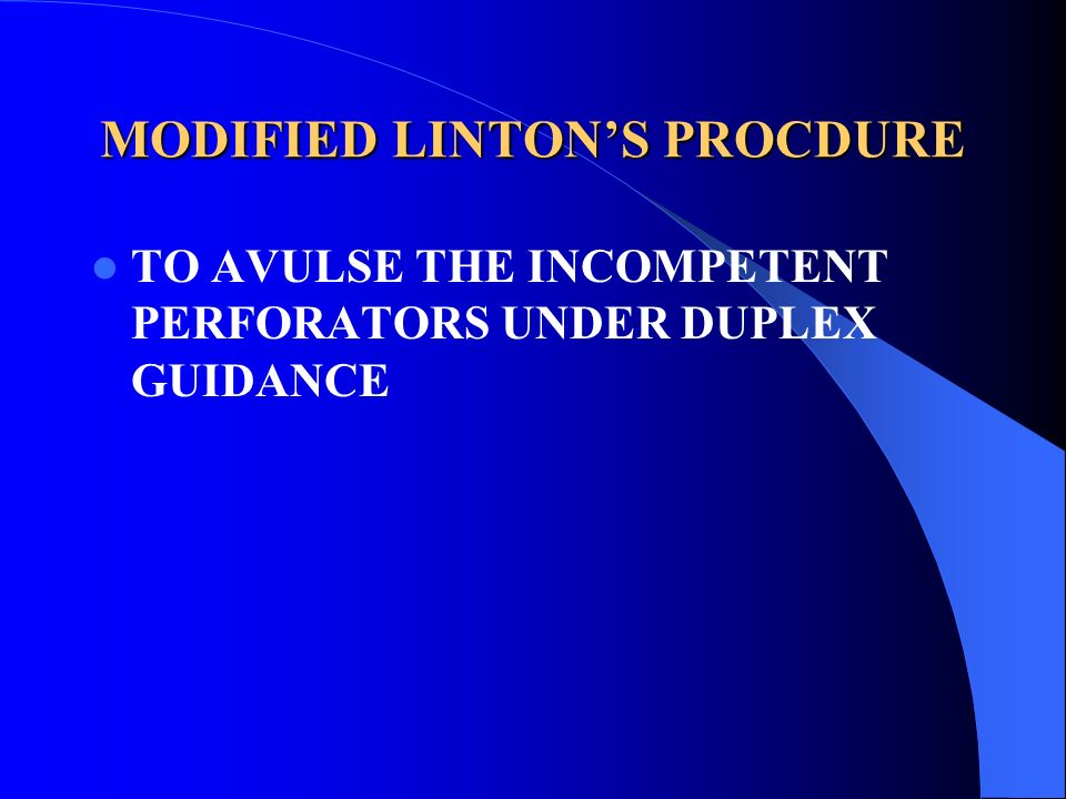 MODIFIED LINTONS PROCDURE TO AVULSE THE INCOMPETENT PERFORATORS UNDER DUPLEX GUIDANCE