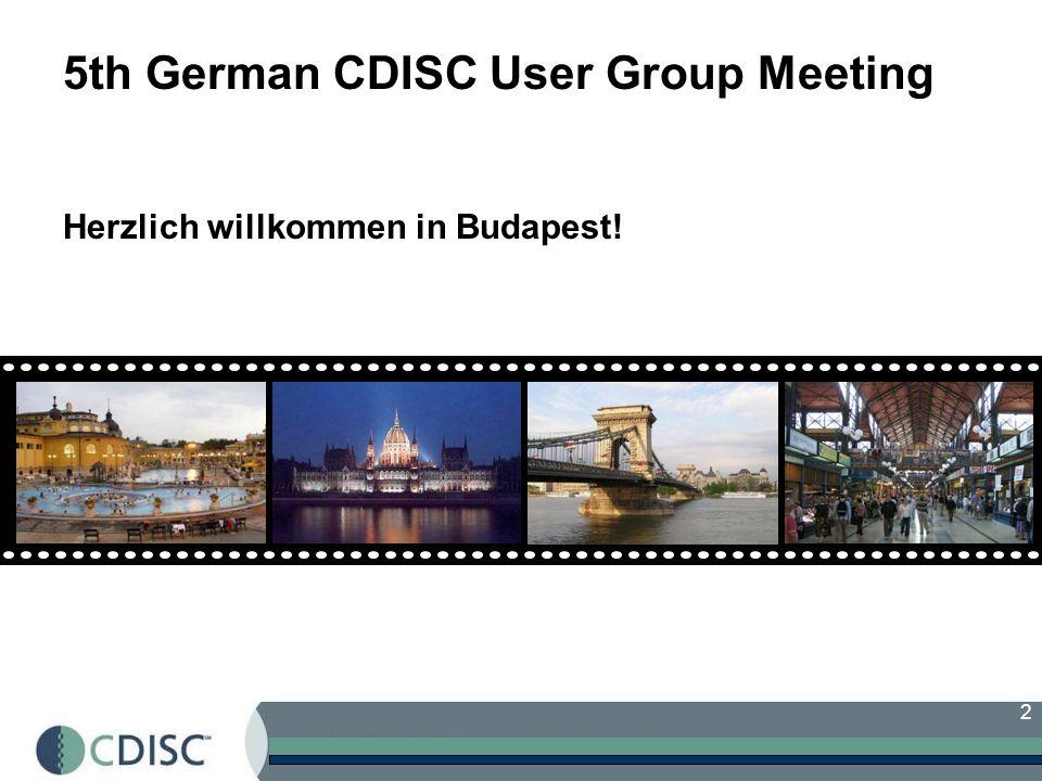 2 5th German CDISC User Group Meeting Herzlich willkommen in Budapest!