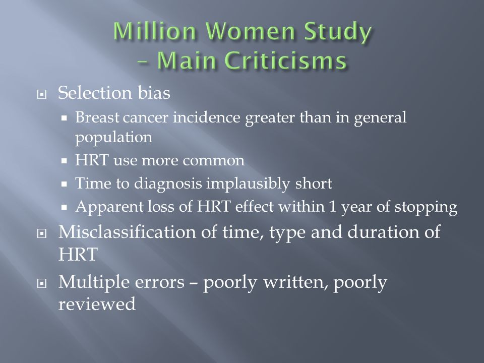 Selection bias Breast cancer incidence greater than in general population HRT use more common Time to diagnosis implausibly short Apparent loss of HRT effect within 1 year of stopping Misclassification of time, type and duration of HRT Multiple errors – poorly written, poorly reviewed