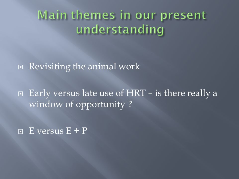 Revisiting the animal work Early versus late use of HRT – is there really a window of opportunity .