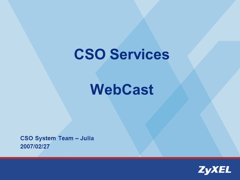 CSO Services WebCast CSO System Team – Julia 2007/02/27