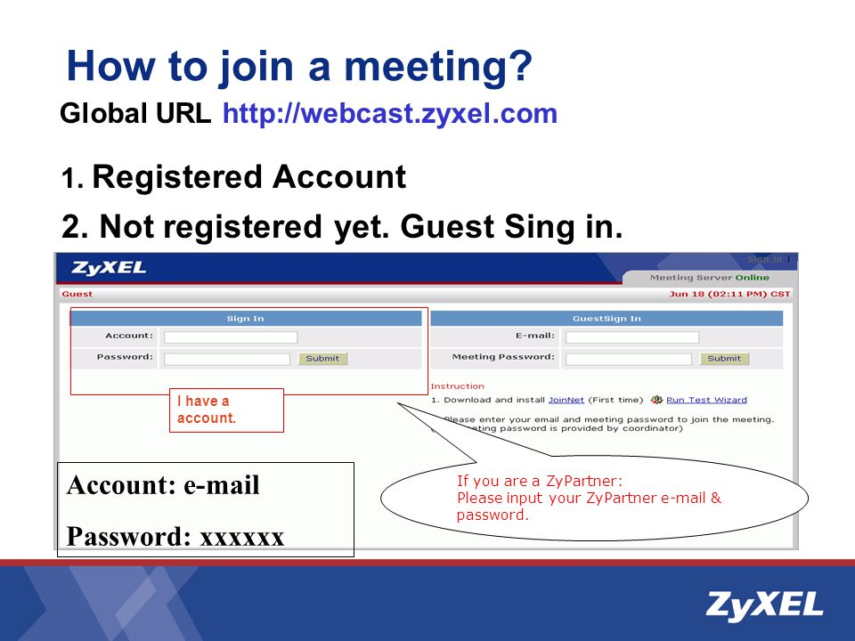 How to join a meeting. Global URL http://webcast.zyxel.com I have a account.