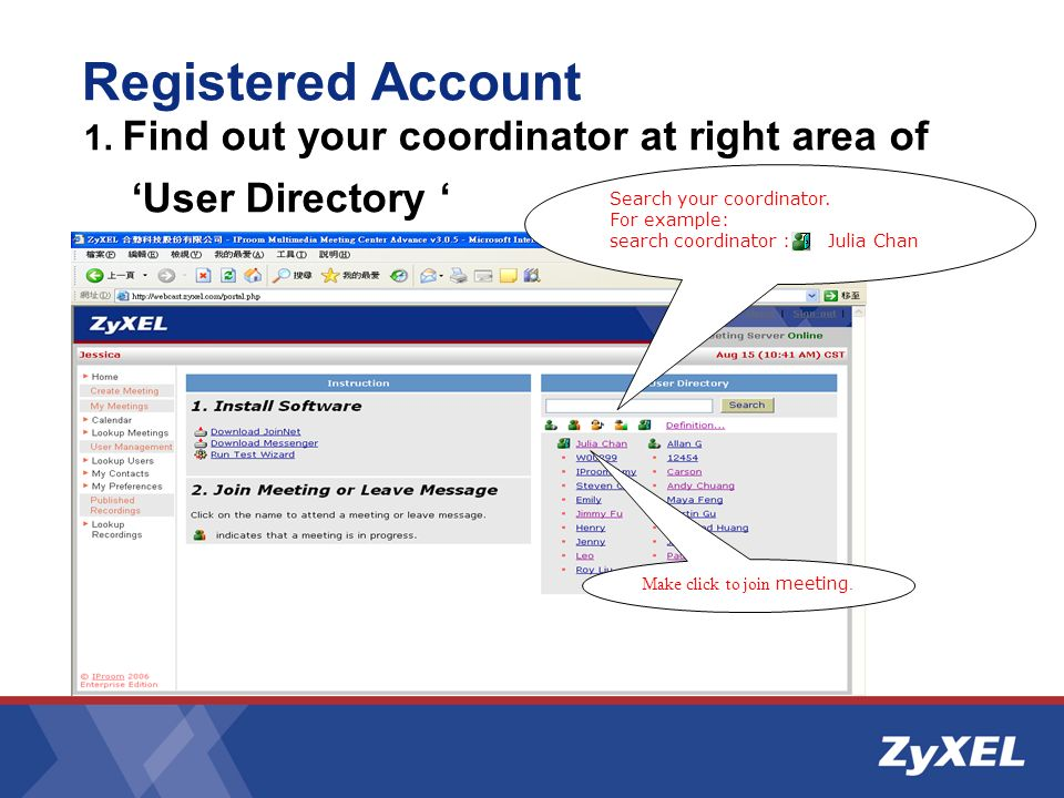 Registered Account Search your coordinator. For example: search coordinator : Julia Chan Make click to join meeting. 1. Find out your coordinator at r