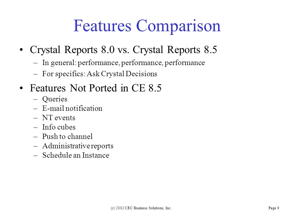 (c) 2002 CRC Business Solutions, Inc. Page 9 Features Comparison Crystal Reports 8.0 vs.