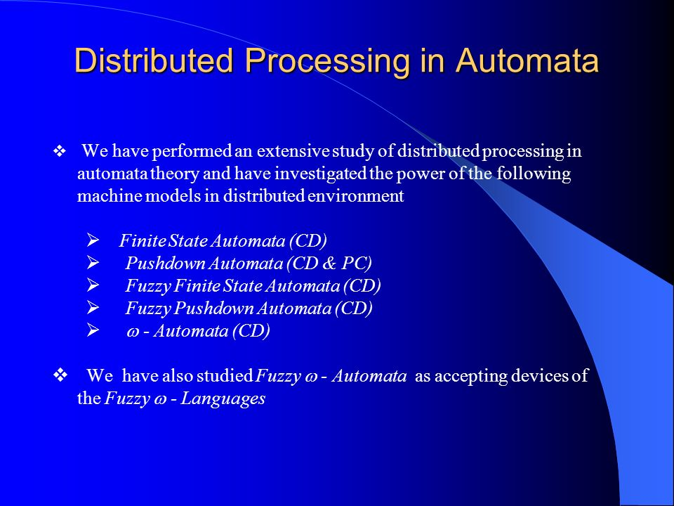 Distributed Processing in Automata We have performed an extensive study of distributed processing in automata theory and have investigated the power o