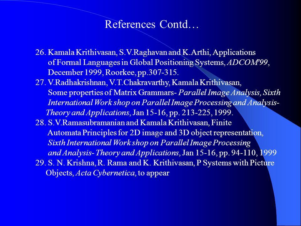 26. Kamala Krithivasan, S.V.Raghavan and K.Arthi, Applications of Formal Languages in Global Positioning Systems, ADCOM'99, December 1999, Roorkee, pp
