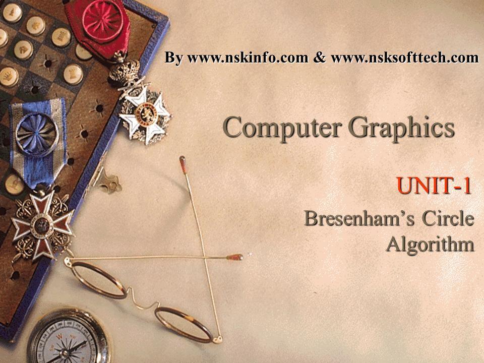 Computer Graphics UNIT-1 Bresenhams Circle Algorithm By www.nskinfo.com & www.nsksofttech.com