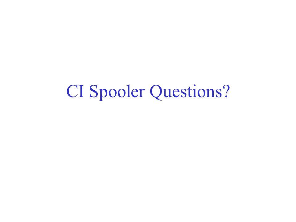 CI Spooler Questions?