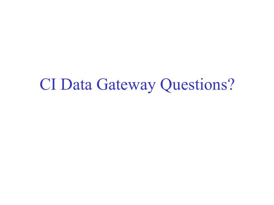 CI Data Gateway Questions?