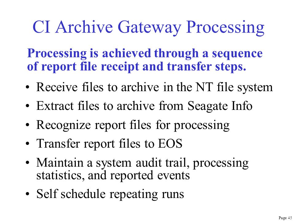 Page 45 CI Archive Gateway Processing Receive files to archive in the NT file system Extract files to archive from Seagate Info Recognize report files