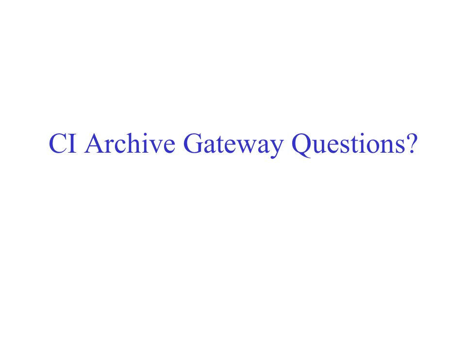 CI Archive Gateway Questions?