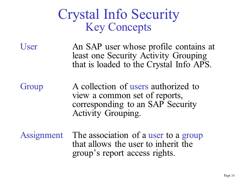 Page 56 Crystal Info Security Key Concepts UserAn SAP user whose profile contains at least one Security Activity Grouping that is loaded to the Crysta