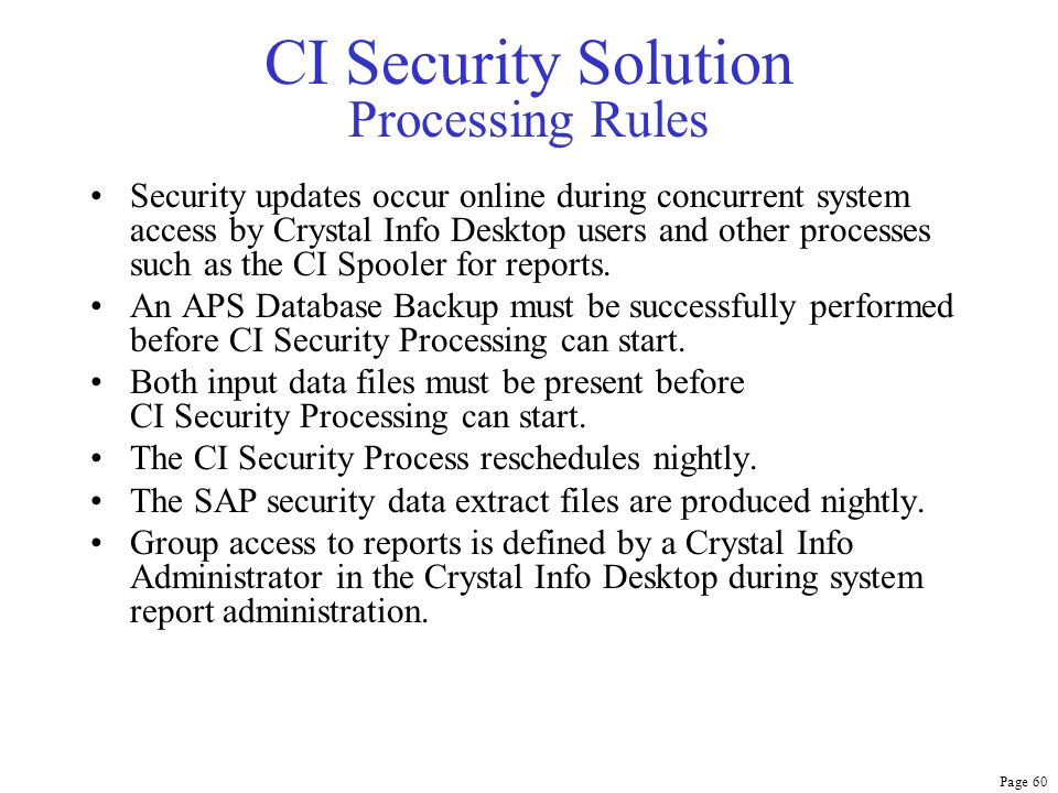 Page 60 CI Security Solution Processing Rules Security updates occur online during concurrent system access by Crystal Info Desktop users and other pr