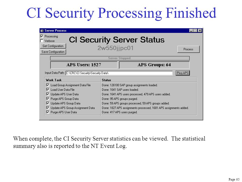 Page 65 CI Security Processing Finished When complete, the CI Security Server statistics can be viewed. The statistical summary also is reported to th