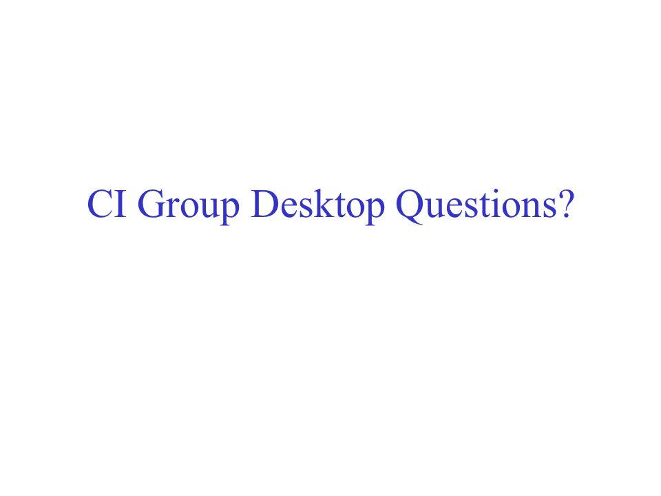 CI Group Desktop Questions?