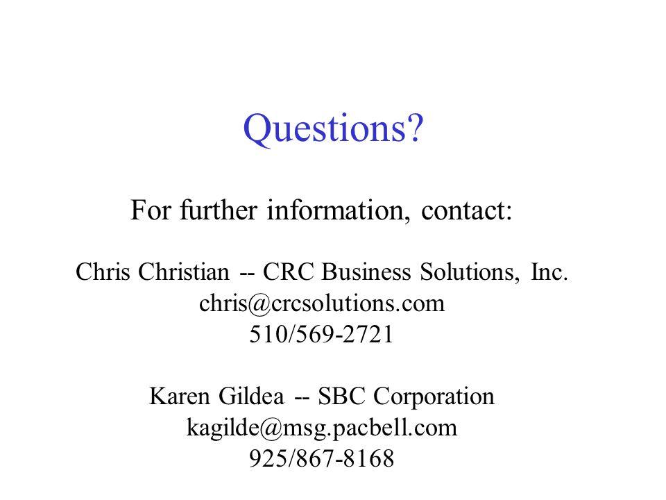 Questions? For further information, contact: Chris Christian -- CRC Business Solutions, Inc. chris@crcsolutions.com 510/569-2721 Karen Gildea -- SBC C