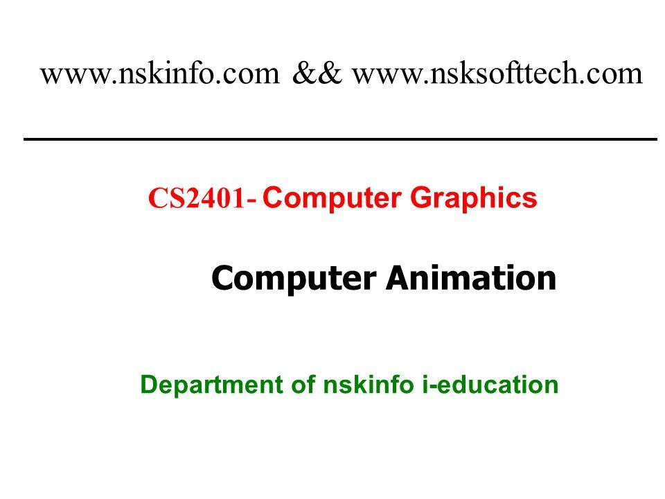 1 CS2401- Computer Graphics Department of nskinfo i-education Computer Animation www.nskinfo.com && www.nsksofttech.com