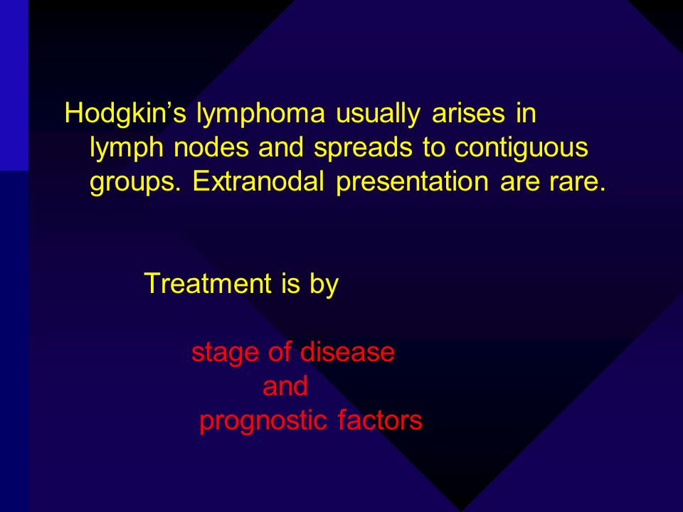 Hodgkins lymphoma usually arises in lymph nodes and spreads to contiguous groups. Extranodal presentation are rare. Treatment is by stage of disease a