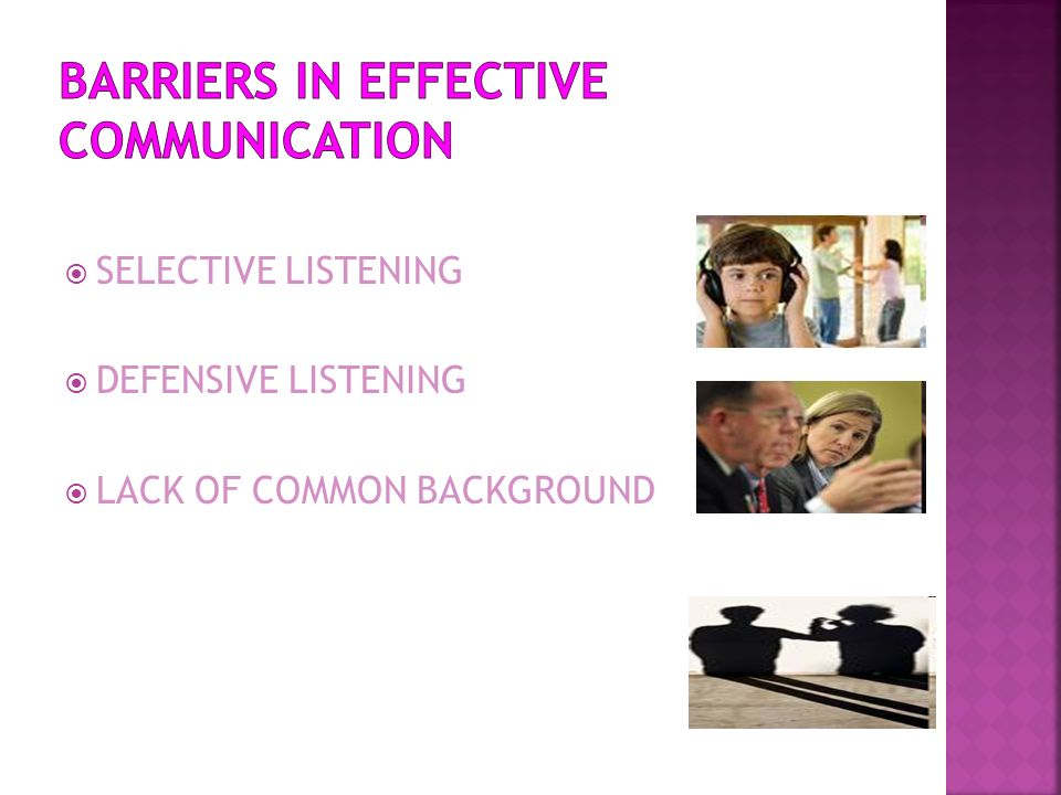 SELECTIVE LISTENING DEFENSIVE LISTENING LACK OF COMMON BACKGROUND