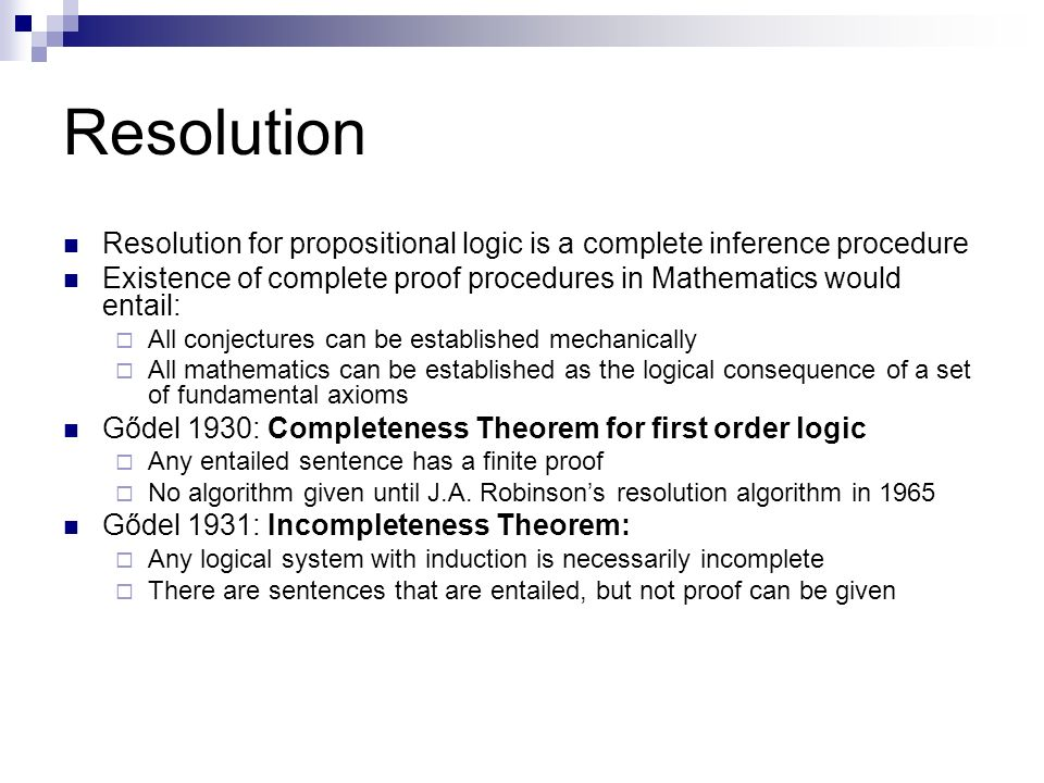 Resolution Resolution for propositional logic is a complete inference procedure Existence of complete proof procedures in Mathematics would entail: Al