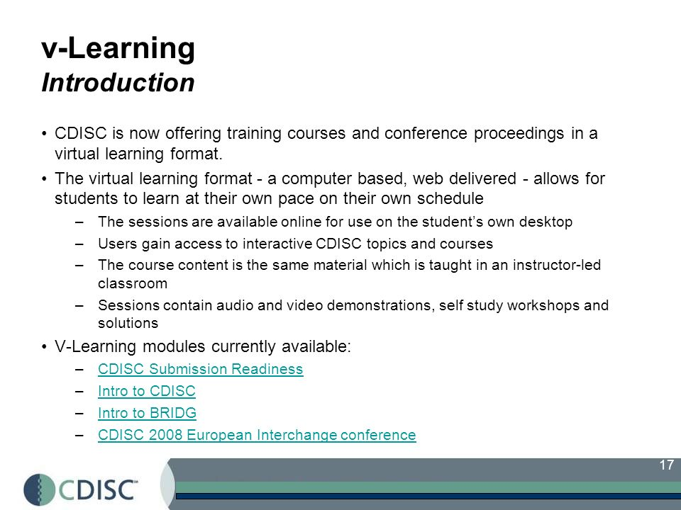 17 v-Learning Introduction CDISC is now offering training courses and conference proceedings in a virtual learning format.
