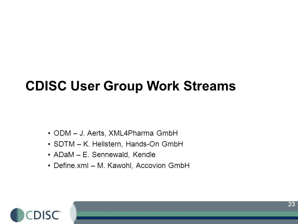 23 CDISC User Group Work Streams ODM – J. Aerts, XML4Pharma GmbH SDTM – K.