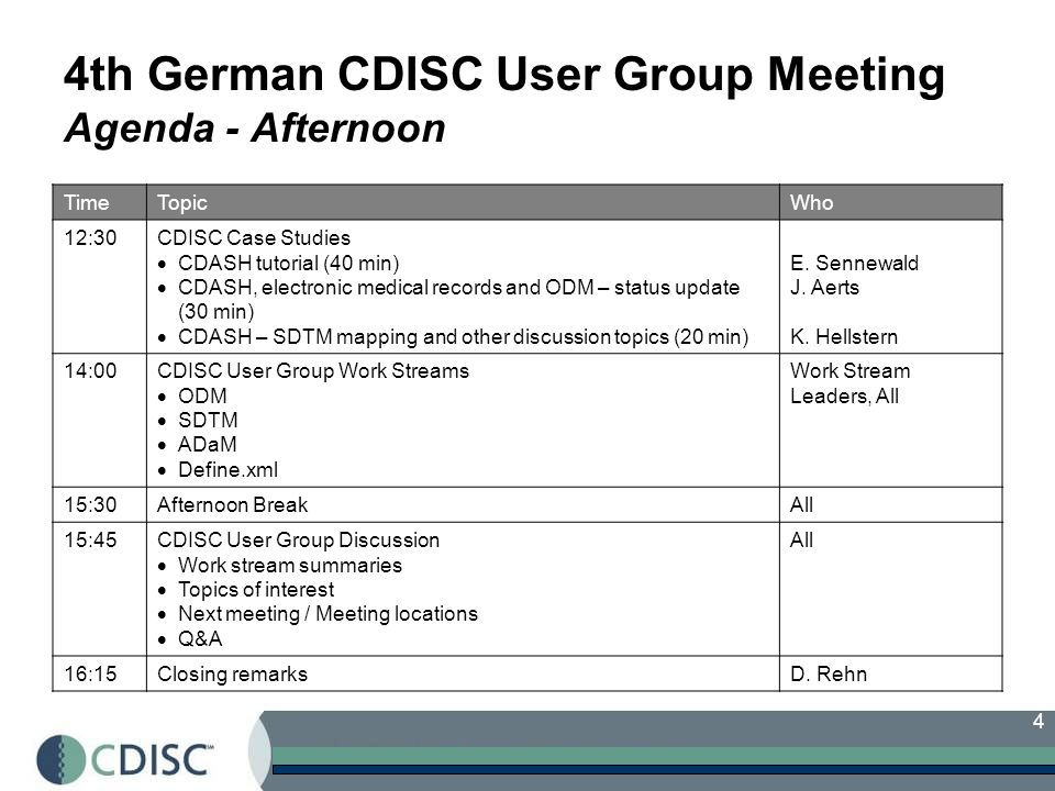 4 4th German CDISC User Group Meeting Agenda - Afternoon TimeTopicWho 12:30CDISC Case Studies CDASH tutorial (40 min) CDASH, electronic medical records and ODM – status update (30 min) CDASH – SDTM mapping and other discussion topics (20 min) E.