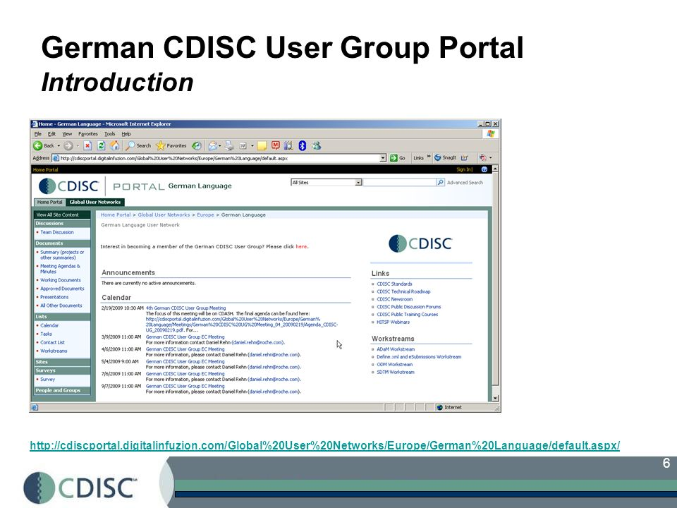 6 German CDISC User Group Portal Introduction http://cdiscportal.digitalinfuzion.com/Global%20User%20Networks/Europe/German%20Language/default.aspx/