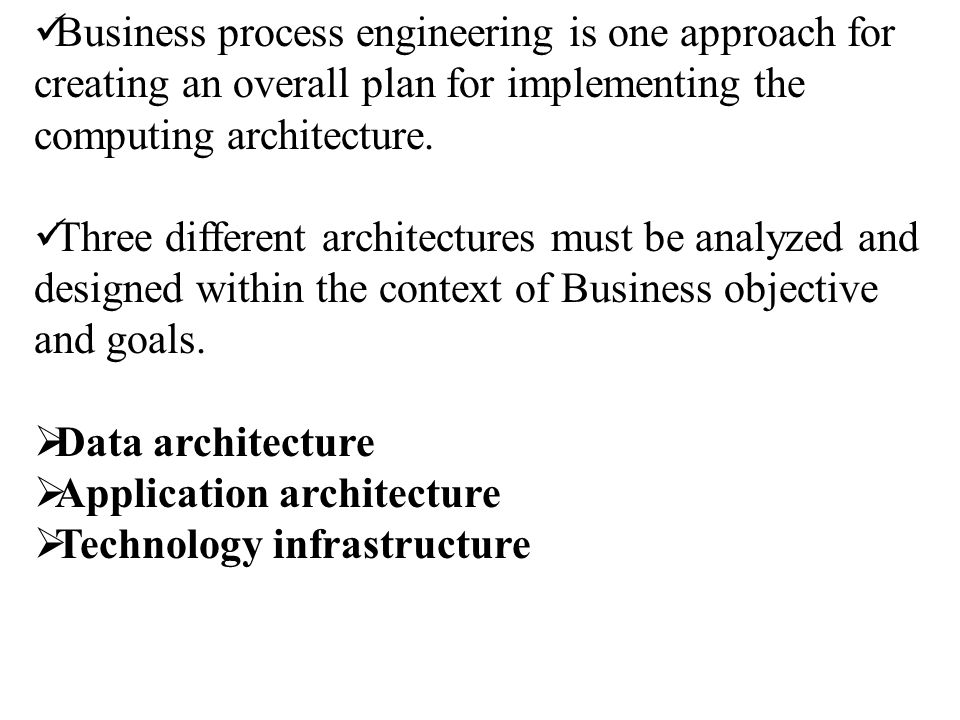 Business process engineering is one approach for creating an overall plan for implementing the computing architecture.