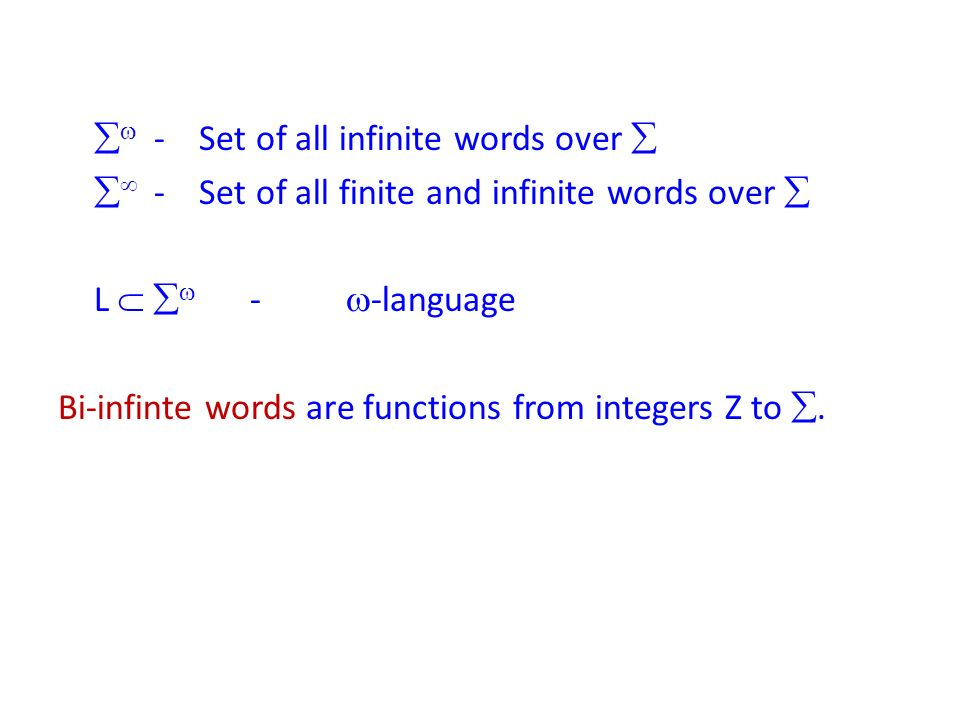 - Set of all infinite words over - Set of all finite and infinite words over L - -language Bi-infinte words are functions from integers Z to.