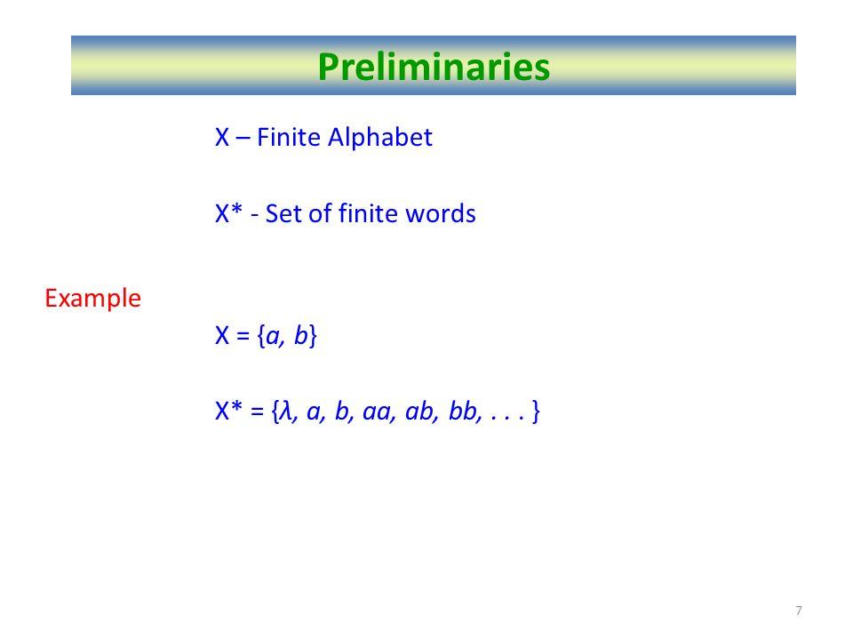 X – Finite Alphabet X* - Set of finite words Example X = {a, b} X* = {λ, a, b, aa, ab, bb,... } Preliminaries 7