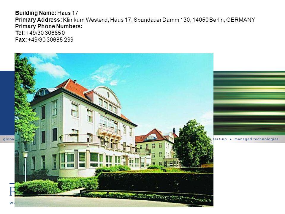 Building Name: Haus 17 Primary Address: Klinikum Westend, Haus 17, Spandauer Damm 130, 14050 Berlin, GERMANY Primary Phone Numbers: Tel: +49/30 30685