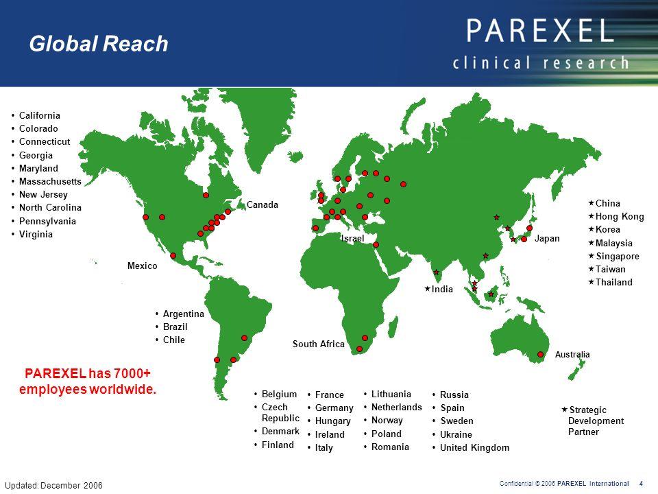 Confidential © 2006 PAREXEL International 4 Global Reach South Africa Canada California Colorado Connecticut Georgia Maryland Massachusetts New Jersey