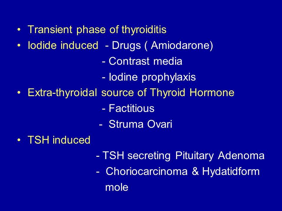 Transient phase of thyroiditis Iodide induced - Drugs ( Amiodarone) - Contrast media - Iodine prophylaxis Extra-thyroidal source of Thyroid Hormone -