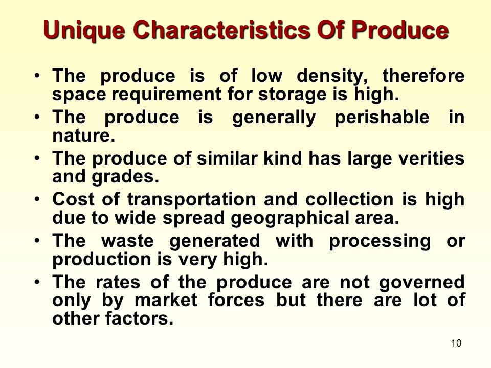 10 Unique Characteristics Of Produce The produce is of low density, therefore space requirement for storage is high.The produce is of low density, the