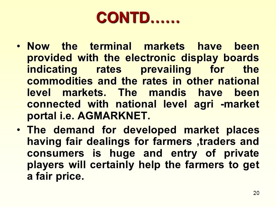 20 CONTD…… Now the terminal markets have been provided with the electronic display boards indicating rates prevailing for the commodities and the rate