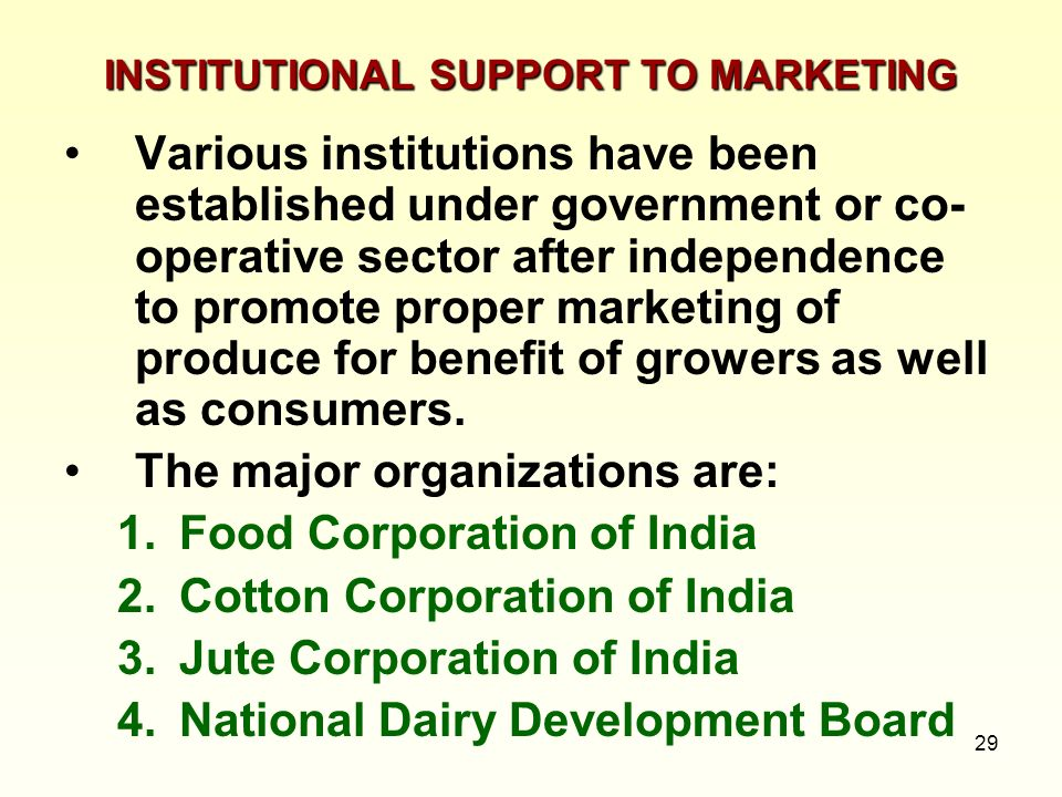 29 INSTITUTIONAL SUPPORT TO MARKETING Various institutions have been established under government or co- operative sector after independence to promot