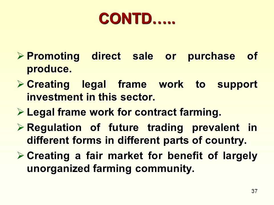 37 CONTD….. Promoting direct sale or purchase of produce. Promoting direct sale or purchase of produce. Creating legal frame work to support investmen