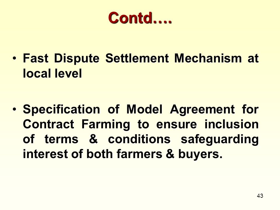 43 Contd…. Fast Dispute Settlement Mechanism at local levelFast Dispute Settlement Mechanism at local level Specification of Model Agreement for Contr
