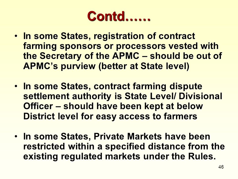 46 Contd…… In some States, registration of contract farming sponsors or processors vested with the Secretary of the APMC – should be out of APMCs purv