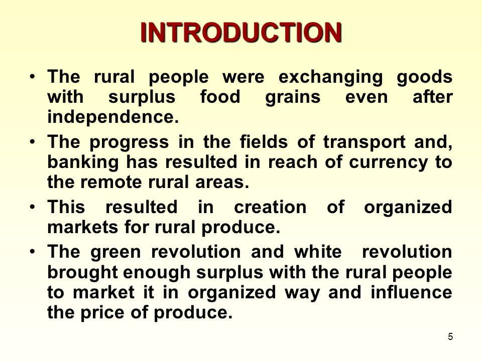 5 INTRODUCTION The rural people were exchanging goods with surplus food grains even after independence. The progress in the fields of transport and, b