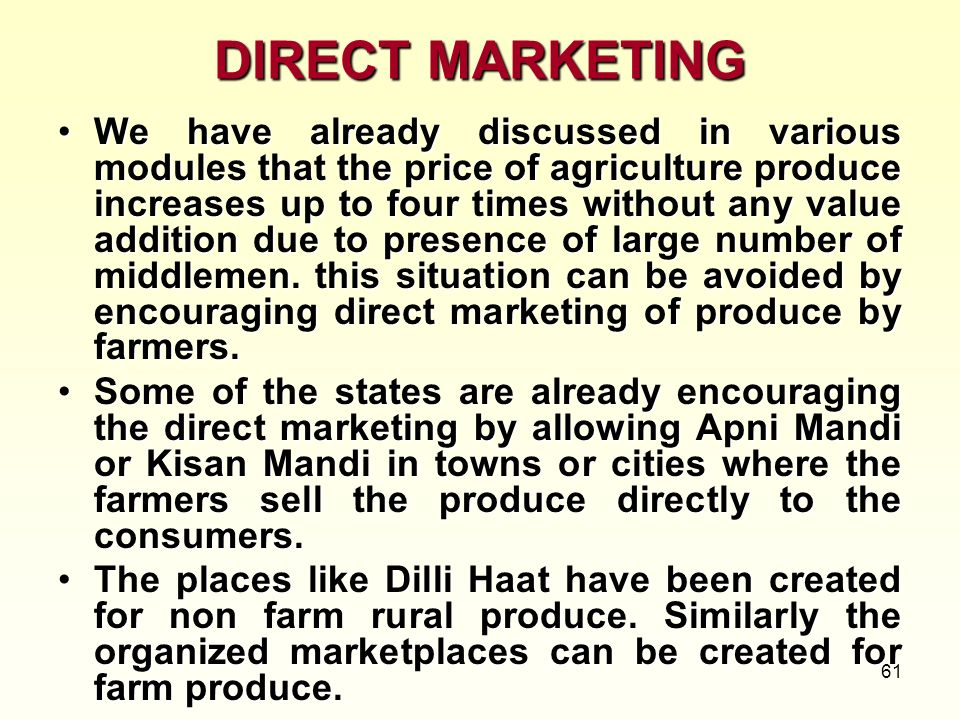 61 DIRECT MARKETING We have already discussed in various modules that the price of agriculture produce increases up to four times without any value ad