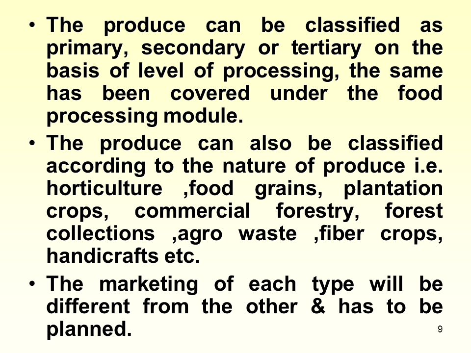 9 The produce can be classified as primary, secondary or tertiary on the basis of level of processing, the same has been covered under the food proces