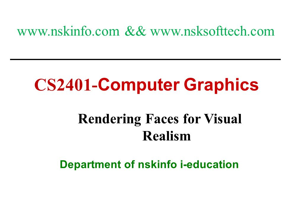 1 CS2401- Computer Graphics Department of nskinfo i-education Rendering Faces for Visual Realism www.nskinfo.com && www.nsksofttech.com