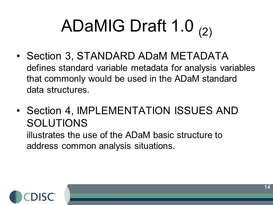 14 ADaMIG Draft 1.0 (2) Section 3, STANDARD ADaM METADATA defines standard variable metadata for analysis variables that commonly would be used in the ADaM standard data structures.