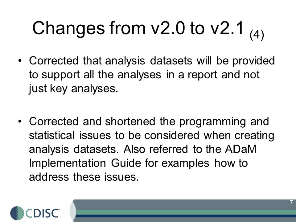7 Changes from v2.0 to v2.1 (4) Corrected that analysis datasets will be provided to support all the analyses in a report and not just key analyses.