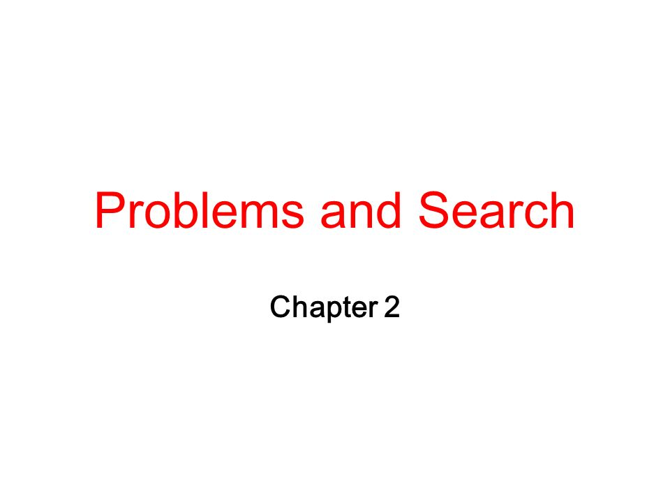 Problems and Search Chapter 2