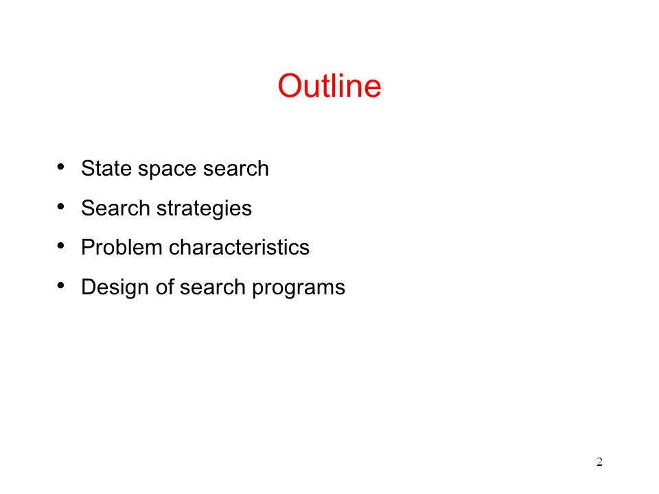 2 Outline State space search Search strategies Problem characteristics Design of search programs